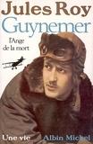 Jules Roy - Guynemer l'ange de la mort.