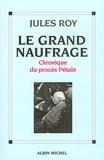 Jules Roy - Le Grand Naufrage - Chronique du procès Pétain.