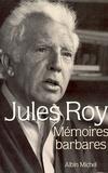 Jules Roy - Mémoires barbares.