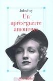 Jules Roy et Jules Roy - Un après-guerre amoureux.
