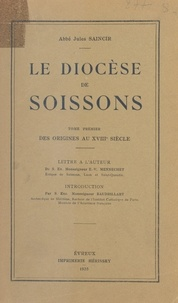 Jules Saincir et  Baudrillart - Le diocèse de Soissons (1) - Des origines au XVIIIe siècle.