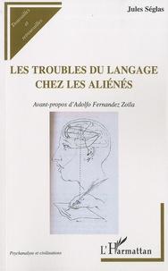 Jules Séglas - Les troubles du langage chez les aliénés.