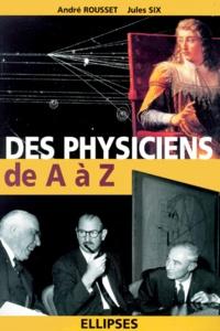 Jules Six et André Rousset - Des physiciens de A à Z.