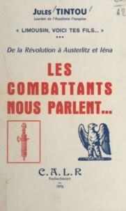 Jules Tintou - Limousin, voici tes fils (3) - De la Révolution à Austerlitz et Iéna : les combattants nous parlent.