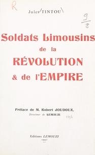 Jules Tintou et Robert Joudoux - Soldats limousins de la Révolution et de l'Empire.