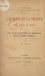 Jules Toutain - L'Europe et la France, de 1871 à 1914 - Les causes lointaines et immédiates de la guerre actuelle.