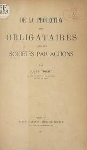 Jules Tricot - De la protection des obligataires dans les sociétés par actions.
