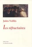 Jules Vallès - Les réfractaires.