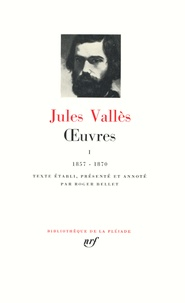 Jules Vallès - Oeuvres - Tome 1, 1857-1870.