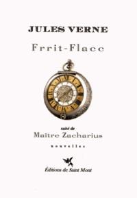 Jules Verne - Frrit-Flacc suivi de Maître Zacharius.