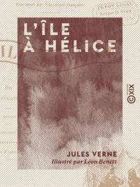 Jules Verne et Léon Benett - L'Île à hélice.