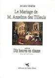 Jules Verne - Le mariage de M.Anselme des Tilleuls - Suivi de Dix heures en classe.