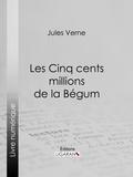 Jules Verne et  Ligaran - Les Cinq cents millions de la Bégum.