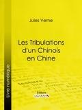 Jules Verne et  Ligaran - Les Tribulations d'un Chinois en Chine.