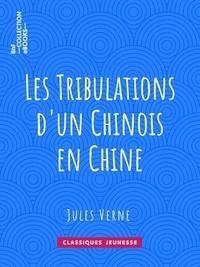 Jules Verne et Léon Benett - Les Tribulations d'un Chinois en Chine.
