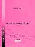 Jules Verne et  Ligaran - Robur-le-conquérant.