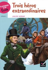 Jules Verne - Trois héros extraordinaires - Cycle 3.