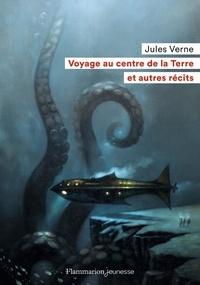 Jules Verne - Voyage au centre de la Terre et autres récits.