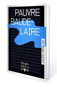Jules Vipaldo - Pauvre Baudelaire.