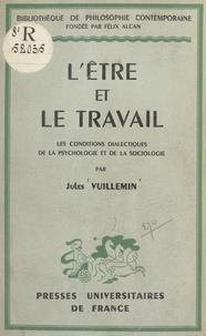 Jules Vuillemin et Félix Alcan - L'être et le travail - Les conditions dialectiques de la psychologie et de la sociologie.