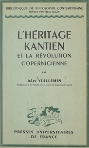 Jules Vuillemin et Pierre-Maxime Schuhl - L'héritage kantien et la révolution copernicienne - Fichte, Cohen, Heidegger.