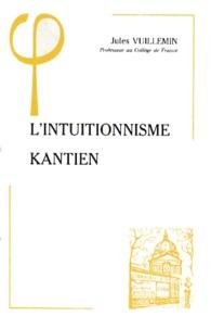 Jules Vuillemin - L'intuitionnisme kantien.