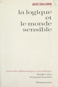 Jules Vuillemin et Fernand Braudel - La logique et le monde sensible - Étude sur les théories contemporaines de l'abstraction.