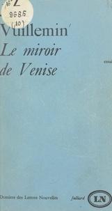 Jules Vuillemin et Maurice Nadeau - Le miroir de Venise.