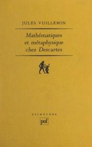 Jules Vuillemin - Mathématiques et métaphysique chez Descartes.