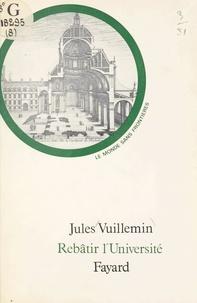 Jules Vuillemin - Rebâtir l'université.