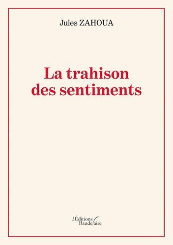 Jules Zahoua - La trahison des sentiments.