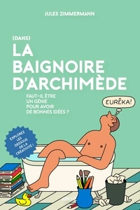 Jules Zimmermann - (Dans) la baignoire d'Archimède - Faut-il être un génie pour avoir de bonnes idées ?.