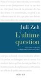 Juli Zeh - L'ultime question.