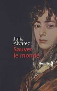 Julia Alvarez - Sauver le monde.