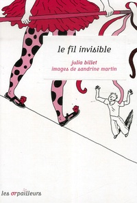 Julia Billet et Sandrine Martin - Le fil invisible.