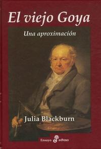 Julia Blackburn - El viejo Goya - Una aproximacion.