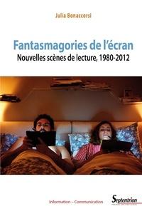 Julia Bonaccorsi - Fantasmagories de l'écran - Nouvelles scènes de lecture, 1980-2012.