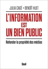Julia Cagé et Benoît Huet - L'information est un bien public - Refonder la propriété des médias.