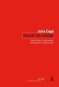 Julia Cagé - Sauver les médias - Capitalisme, financement participatif et démocratie.