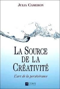 Julia Cameron - La source de la créativité - L'art de la persévérance.