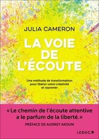 Julia Cameron - La voie de l'écoute - Une méthode de transformation pour libérer votre créativité et rayonner.