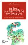 Julia Cameron - Libérez la créativité de vos enfants - Eveiller le sens de l'émerveillement.