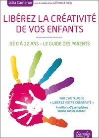 Julia Cameron - Libérez la créativité de vos enfants.