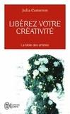 Julia Cameron - Libérez votre créativité - Osez dire oui à la vie !.