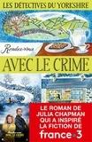 Julia Chapman - Les détectives du Yorkshire Tome 1 : Rendez-vous avec le crime.
