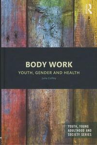 Julia Coffey - Body Work - Youth, Gender and Health.