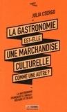 Julia Csergo - La gastronomie est-elle une marchandise culturelle comme une autre ? - La gastronomie française à l'Unesco : histoire et enjeux.