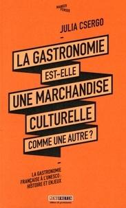 La gastronomie est-elle une marchandise culturelle comme une autre ?- La gastronomie française à l'Unesco : histoire et enjeux - Julia Csergo |
