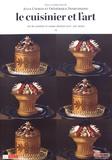 Julia Csergo et Frédérique Desbuissons - Le cuisinier et l'art - Art du cuisinier et cuisine d'artiste (XVIe-XXIe siècle).
