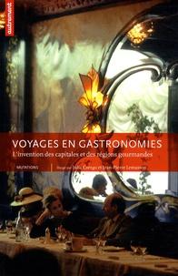 Julia Csergo et Jean-Pierre Lemasson - Voyages en gastronomies - L'invention des capitales et des régions gourmandes.